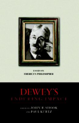 Dewey's Enduring Impact: Essays on America's Philosopher 9781616142292
