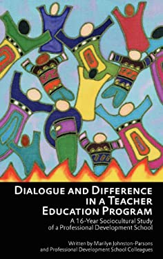Dialogue and Difference in a Teacher Education Program: A 16 -Year Sociocultural Study of a Professional Development School (Hc) 9781617357664