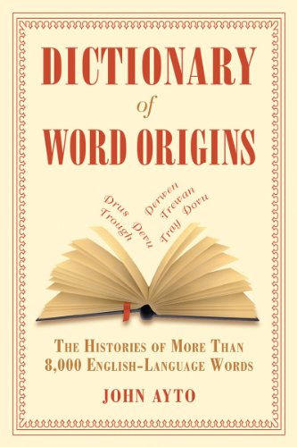 Dictionary of Word Origins: The Histories of More Than 8,000 English-Language Words 9781611450538