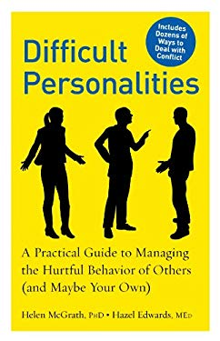 Difficult Personalities: A Practical Guide to Managing the Hurtful Behavior of Others (and Maybe Your Own) 9781615190133
