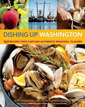 Dishing Up Washington: 150 Recipes That Capture Authentic Regional Flavors 9781612120287