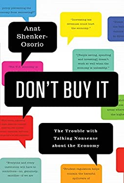 Don't Buy It: The Trouble with Talking Nonsense about the Economy 9781610391771