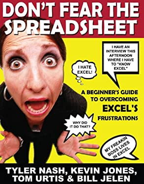 Don't Fear the Spreadsheet: A Beginner's Guide to Overcoming Excel's Frustrations 9781615470037