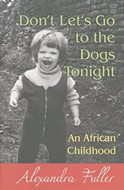 Don't Let's Go to the Dogs Tonight: An African Childhood 9781611731125