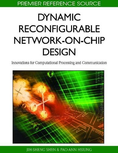 Dynamic Reconfigurable Network-On-Chip Design: Innovations for Computational Processing and Communication 9781615208074