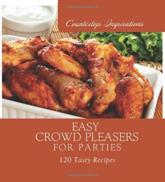 Easy Crowd Pleasers for Parties: 120 Tasty Recipes 9781616260125