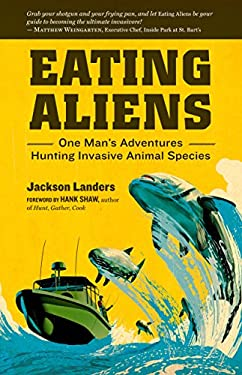 Eating Aliens: One Man's Adventures Hunting Invasive Animal Species 9781612120270