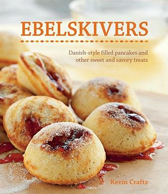 Ebelskivers: Filled Pancakes and Other Mouthwatering Miniatures 9781616280673