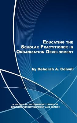Educating the Scholar Practitioner in Organization Development (Hc) 9781617356667