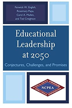 Educational Leadership at 2050: Conjectures, Challenges, and Promises 9781610487955