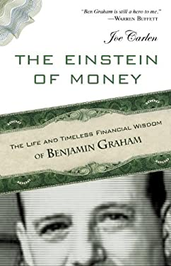 The Einstein of Money: The Life and Timeless Financial Wisdom of Benjamin Graham 9781616145576