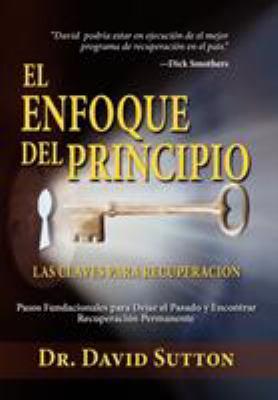 El Enfoque del Principio, Las Claves Para Recuperacion 9781614930822