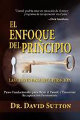 El Enfoque del Principio Las Claves Para Recuperacion 9781614930839
