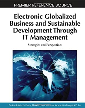 Electronic Globalized Business and Sustainable Development Through It Management: Strategies and Perspectives 9781615206230
