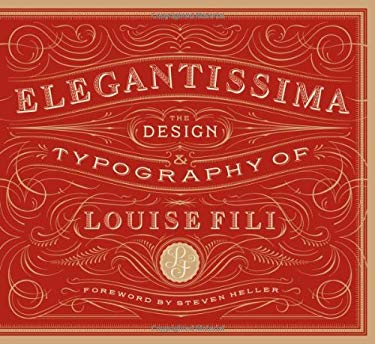 Elegantissima: The Design and Typography of Louise Fili 9781616890971