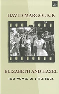 Elizabeth and Hazel: Two Women of Little Rock 9781611732566