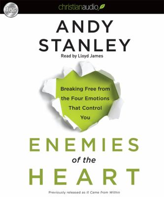 Enemies of the Heart: Breaking Free from the Four Emotions That Control You 9781610451444
