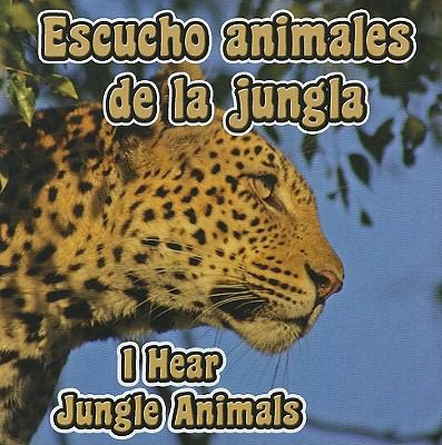 Escucho Animales de la Jungla/I Hear Jungle Animals 9781615901029