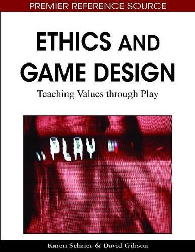 Ethics and Game Design: Teaching Values Through Play 9781615208456