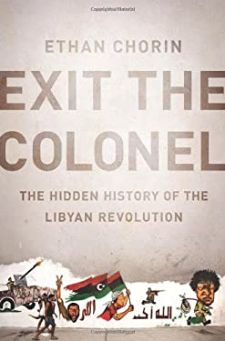 Exit the Colonel: The Hidden History of the Libyan Revolution 9781610391719