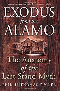 Exodus from the Alamo: The Anatomy of the Last Stand Myth 9781612000763