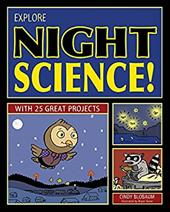 Explore Night Science!: With 25 Great Projects 18554713