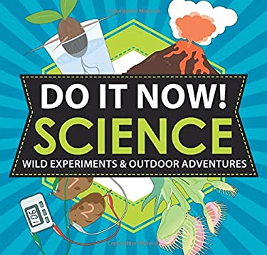 Do It Now! Science : Wild Experiments and Outdoor Adventures