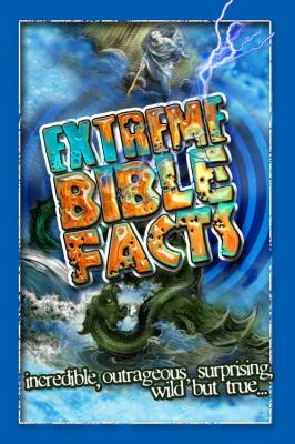 Extreme Bible Facts: Incredible, Outrageous, Surprising, Wild But True 9781617950759