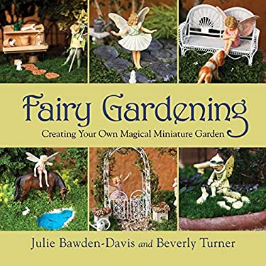 Fairy Gardening: Creating Your Own Magical Miniature Garden 9781616088330