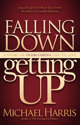 Falling Down Getting Up: A Story of Overcoming Life to Live 9781614482352