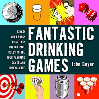 Fantastic Drinking Games: Kings! Beer Pong! Quarters! the Official Rules to All Your Favorite Games and Dozens More 9781616084622