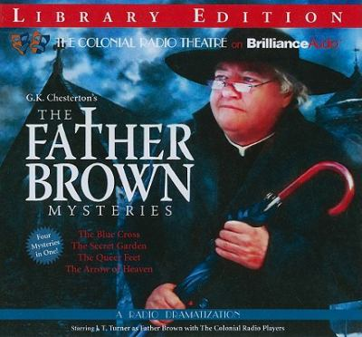 The Father Brown Mysteries: The Blue Cross/The Secret Garden/The Queer Feet/The Arrow of Heaven 9781611064759
