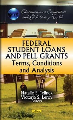 Federal Student Loans and Pell Grants: Terms, Conditions and Analysis 9781612095875