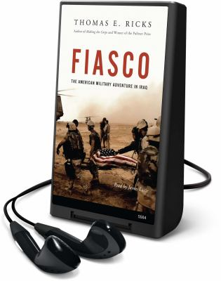 Fiasco: The American Military Adventure in Iraq [With Earbuds] 9781615748327