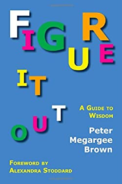 Figure It Out: A Guide to Wisdom 9781616190378