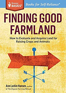 Finding Good Farmland: A Storey Basics Title. Searching, Evaluating, Financing 9781612120867