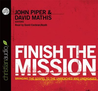 Finish the Mission: Bringing the Gospel to the Unreached and Unengaged 9781610454674