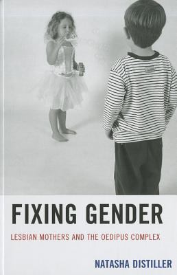 Fixing Gender: Lesbian Mothers and the Oedipus Complex 9781611470307