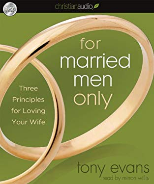 For Married Men Only: Three Principles for Loving Your Wife 9781610454988