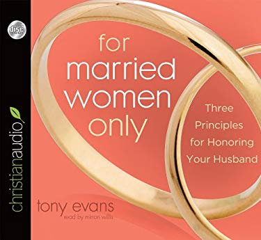 For Married Women Only: Three Principles for Honoring Your Husband 9781610455008