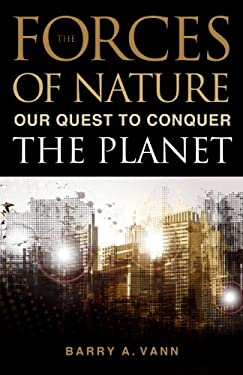 The Forces of Nature: Our Quest to Conquer the Planet 9781616146016
