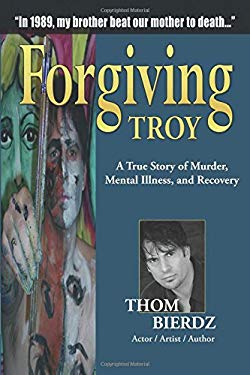 Forgiving Troy: A True Story of Murder, Mental Illness, and Recovery 9781615394852