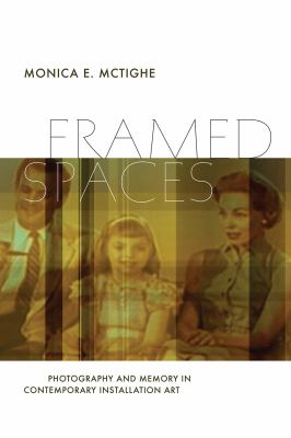Framed Spaces: Photography and Memory in Contemporary Installation Art 9781611682069