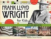 Frank Lloyd Wright for Kids: His Life & Ideas -- 21 Activities 21395875