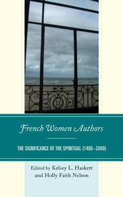 French Women Authors: The Significance of the Spiritual, 1400 2000 9781611494280
