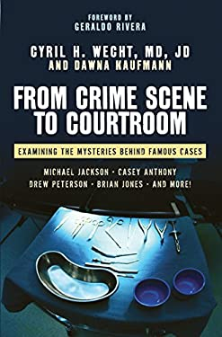 From Crime Scene to Courtroom: Examining the Mysteries Behind Famous Cases 9781616144470
