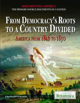 From Democracy's Roots to a Country Divided: America from 1816 to 1850 9781615306749