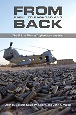 From Kabul to Baghdad and Back: The U.S. at War in Afghanistan and Iraq 9781612510224