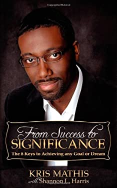 From Success to Significance: The 8 Keys to Achieving Any Goal or Dream 9781614483250