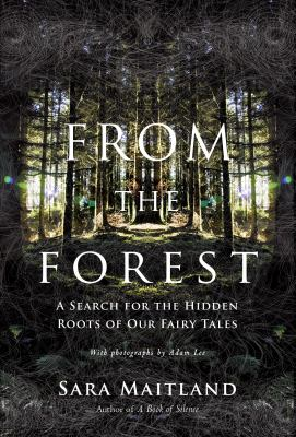 From the Forest: A Search for the Hidden Roots of Our Fairytales 9781619020146